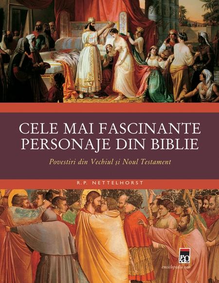 CELE MAI FASCINANTE PERSONAJE DIN BIBLIE