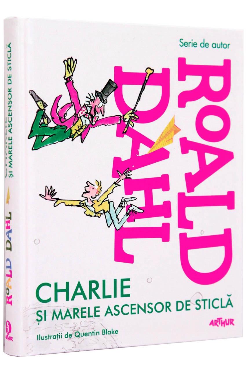 CHARLIE SI MARELE ASCENSOR DE STICLA ROALD DAHL