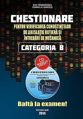 CHESTIONARE PENTRU VERIFICAREA CUNOSTINTELOR DE LEGISLATIE RUTIERA SI INTREBARI DE MECANICA CATEGORIA B CU CD 2014