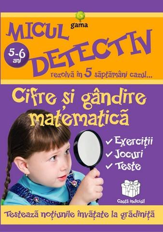 CIFRE SI GANDIRE MATEMATICA 5-6 ANI - MICUL DETECTIV
