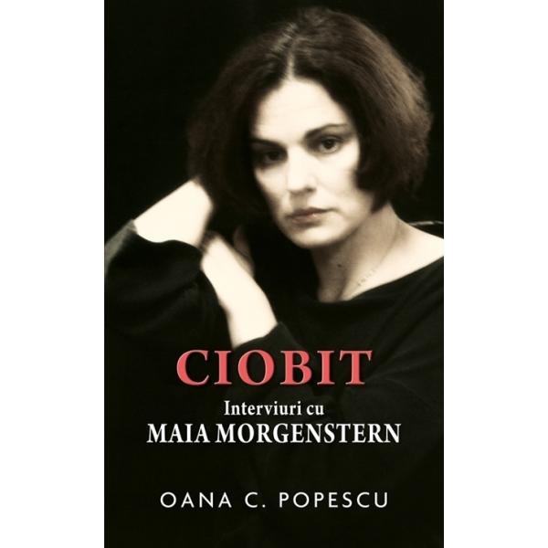 CIOBIT- INTERVIURI CU MAIA MORGENSTERN