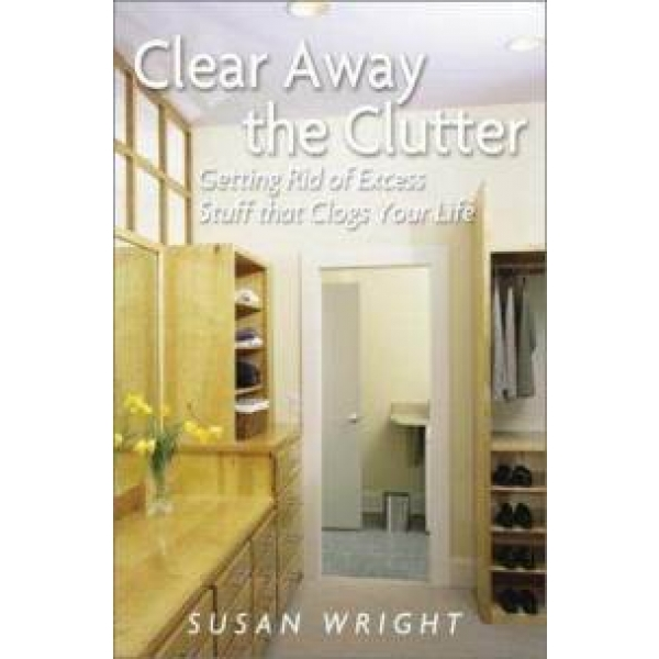 Clear Away The Clutter ., Susan Wright