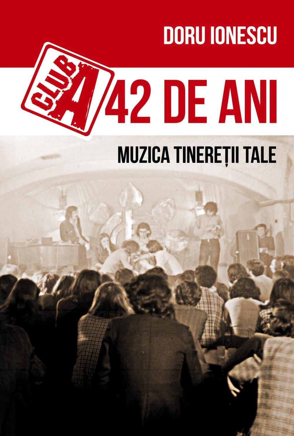 Club A -42 de ani: Muzica tineretii tale - Doru-Emil Ionescu