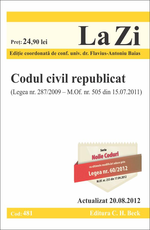 Codul Civil republicat la zi cod 481 legea 287/2009 - M. Of. 505 din 15.07.2011 ( actualizat 20.08.2012)