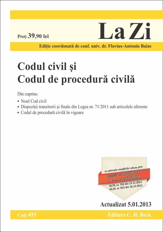 Codul civil si Codul de Procedura Civila La Zi cod 493 (actualizat 05.01.2013) - Dr. Baias Flavius-Antoniu