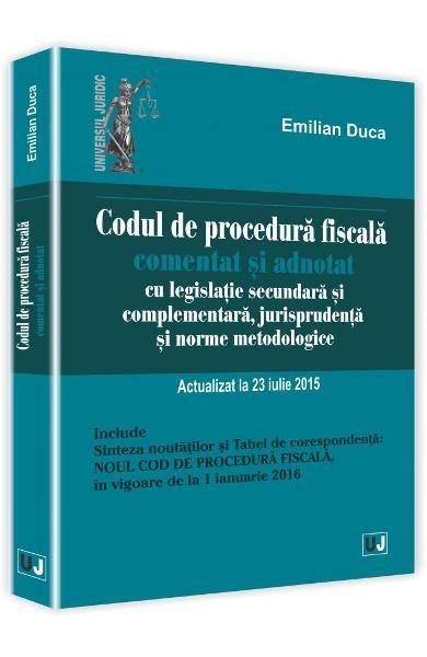 CODUL DE PROCEDURA FISCALA COMENTAT SI ADNOTAT. ACT 23 IULIE 2015