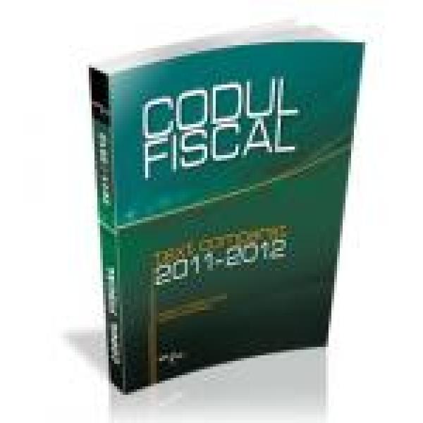 CODUL FISCAL 2011/2012 TEXT COMPARAT