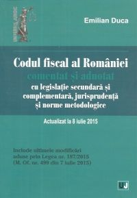 CODUL FISCAL AL ROMANIEI COMENTAT SI ADNOTAT. ACT 8 IULIE 2015