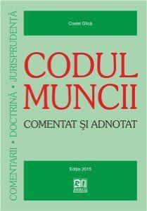 CODUL MUNCII - COMENTAT SI ADNOTAT - EDITIA A 2-A (2015-08-18) HC