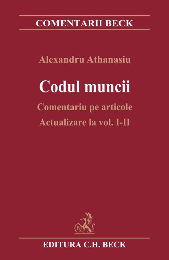 CODUL MUNCII. COMENTARIU PE ARTICOLE. ACTUALIZARE LA VOLUMUL 1-2