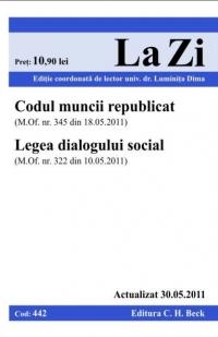 CODUL MUNCII REPUBLICAT + LEGEA DIALOGULUI SOCIAL (COD 442) ACTUALIZAT LA 30.05.2011
