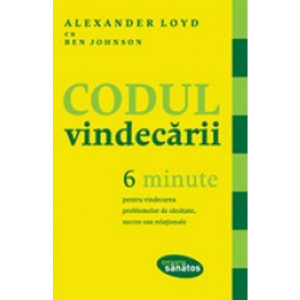 CODUL VINDECARII. 6 MINUTE PENTRU VINDECAREA PROBLEMELOR DE SANATATE, SUCCES SAU RELATIONALE