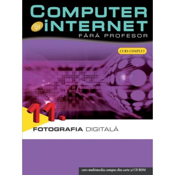 COMPUTER SI INTERNET FARA PROFESOR VOLUMUL 11