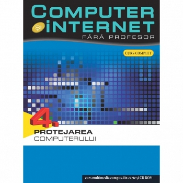 COMPUTER SI INTERNET FARA PROFESOR VOLUMUL 4
