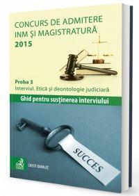 CONCURS DE ADMITERE INM SI MAGISTRATURA PROBA 3 INTERVIUL. ETICA SI DEONTOLOGIE JUDICIARA