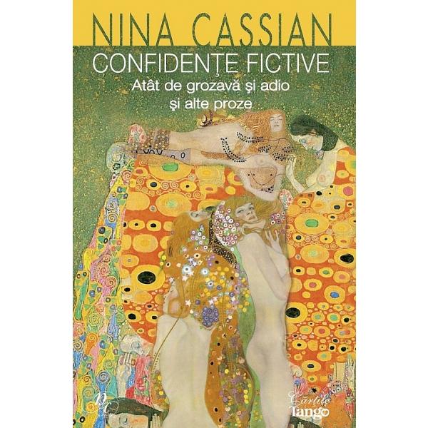 Confidente fictive. Atat de grozava si adio si alte proze, Nina Cassian