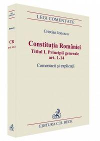 CONSTITUTIA ROMANIEI TITLUL 1. PRINCIPII GENERALE ART. 1-14 COMENTARII SI EXPLICATII