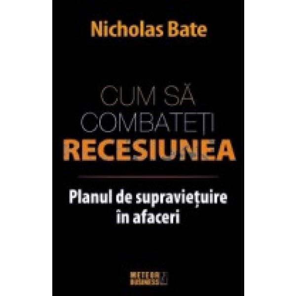 Cum sa combateti recesiunea, Planul de supravietuire in afaceri, Nicholas Bate