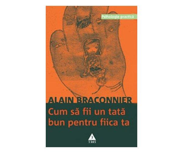 Cum sa fii un tata bun pentru fiica ta, Alain Braconnier