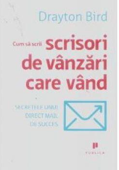 Cum sa scrii scrisori de vanzari care vand -Secretele unui direct mail de succes\n - Drayton Bird