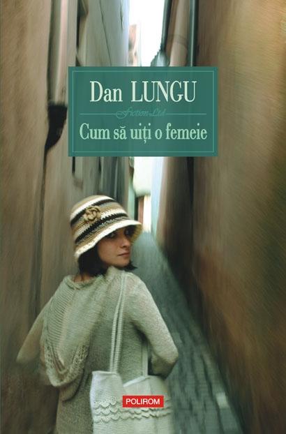 Cum Sa Uiti O Femeie ,  Reprint, Dan Lungu