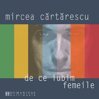 De ce iubim femeile cd - Mircea Cartarescu