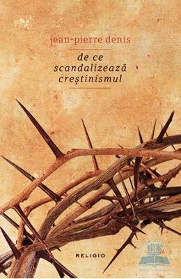 DE CE SCANDALIZEAZA CRESTINISMUL