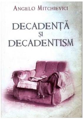 Decadenta si decadentism - Angelo Mitchievici