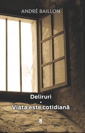 DELIRURI. VIATA ESTE COTIDIANA