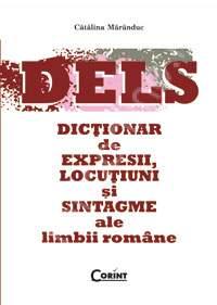 DELS. Dictionar de expresii, locutiuni si sintagme ale limbii romane - Catalina Maranduc