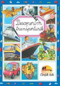 DESCOPERIM TRANSPORTURILE (CARTONATA) - EMILIE BEAUMONT