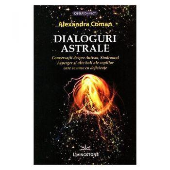DIALOGURI ASTRALE. CONVERSATII DESPRE AUTISM, SINDROMUL ASPERGER