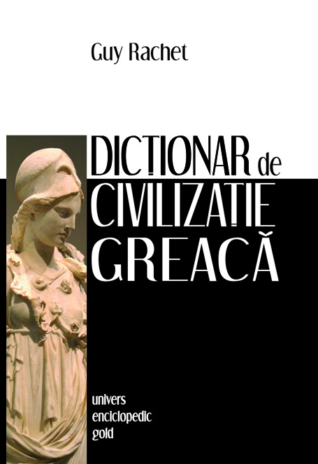 Dictionar de civilizatie greaca - Guy Rachet