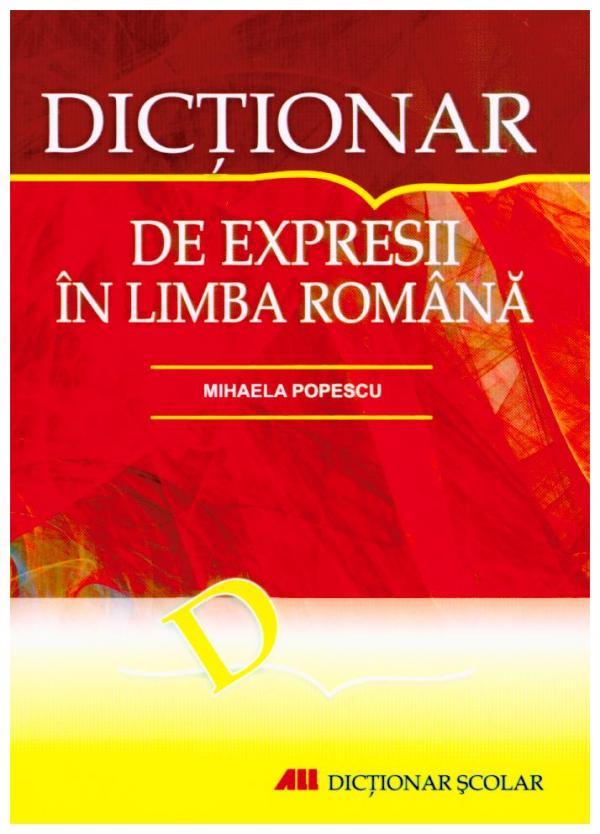 DICTIONAR DE EXPRESII IN LIMBA ROMANA