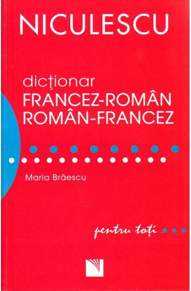 DICTIONAR FRANCEZ-ROMAN ROMAN-FRANCEZ PENTRU TOTI