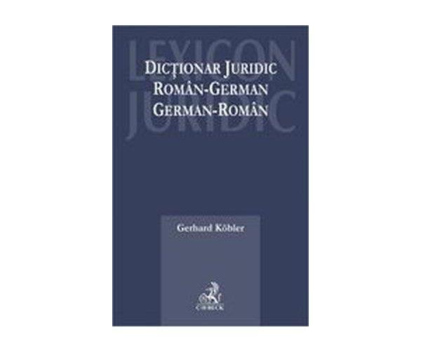 DICTIONAR JURIDIC ROMAN -GERMAN, ROMAN-GERMAN
