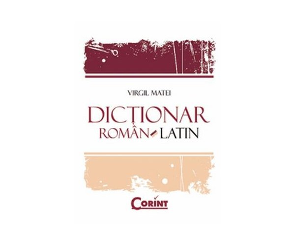 DICTIONAR ROMAN - LATIN