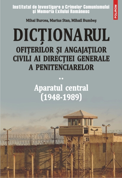 DICT.OFITERILOR SI ANGAJ.CIVILI AI DIR. GEN. A PENITENCIARELOR VOL. II: APARATUL CENTRAL (1948-1989)
