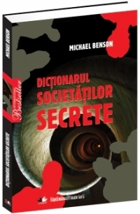 Dictionarul societatilor secrete - Michael Benson