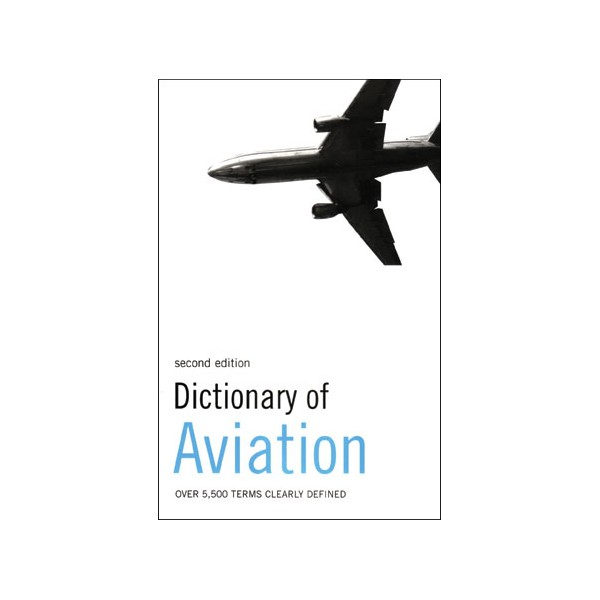 Dictionary of aviation: Over 5,500 terms clear - David Crocker