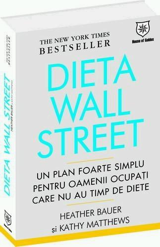 DIETA WALL STREET - UN PLAN FOARTE SIMPLU PENTRU OAMENII OCUPATI CARE NU AU TIMP DE DIETE