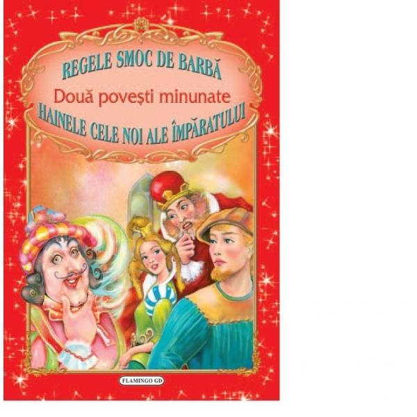 DOUA POVESTI MINUNATE: REGELE SMOC DE BARBA - HAINELE CELE NOI ALE IMPARATULUI