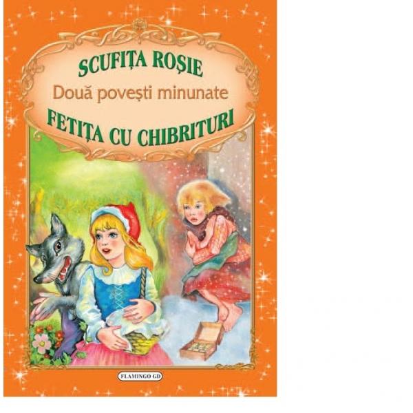 DOUA POVESTI MINUNATE: SCUFITA ROSIE - FETITA CU CHIBRITURI