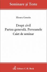 DREPT CIVIL PARTE GENERALA. PERSOANELE CAIET DE SEMINAR