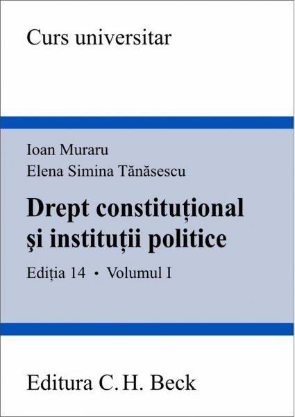 DREPT CONSTITUTIONAL SI INSTITUII POLITICE. ED 14. VOL I