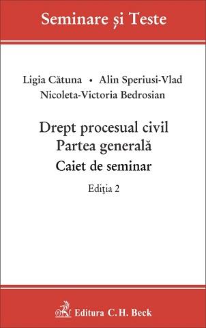 DREPT PROCESUAL CIVIL PARTEA GENERALA CAIET DE SEMINAR EDITIA 2