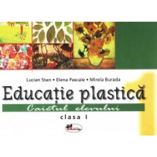 Educatie Plastica Clasa a I a , Lucian Stan, Elena Pascale, Mirela Burada