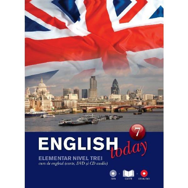 ENGLISH TODAY. CURS DE ENGLEZA. CARTE, DVD SI CD AUDIO VOLUMUL 7