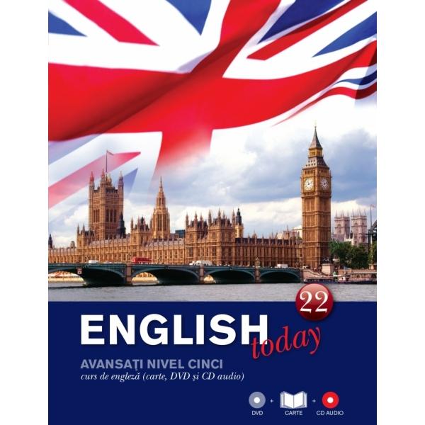 ENGLISH TODAY. CURS DE ENGLEZA. CARTE, DVD SI CD AUDIO VOLUMUL 22