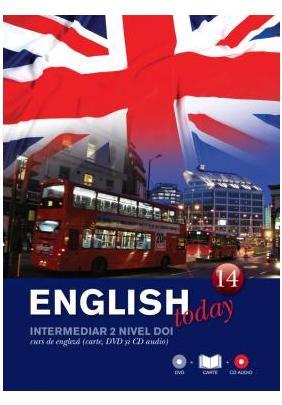 ENGLISH TODAY. CURS DE ENGLEZA. CARTE, DVD SI CD AUDIO VOLUMUL 14